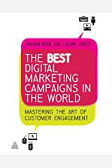 The Best Digital Marketing Campaigns in the World: Mastering The Art of Customer Engagement Kindle Edition