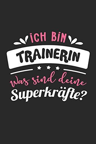 Ich Bin Trainerin Was Sind Deine Superkräfte?: A5 Liniertes • Notebook • Notizbuch • Taschenbuch • Journal • Tagebuch - Ein lustiges Geschenk für ... die Familie und die beste Trainerin der Welt