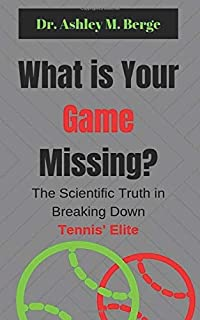 What is Your Game Missing?: The Scientific Truth in Breaking Down Tennis' Elite