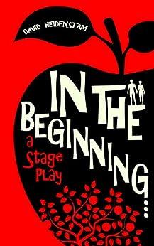 In the Beginning...: a stage play (English Edition) van [David Heidenstam]