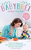 Babybrei selber kochen:: Kochen für Babys und Kleinkinder mit Rezepten für die ersten Lebensjahre...