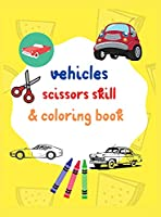 Vehicles scissors skill & coloring book: Amazing vehicles cut & paste and coloring pages for creative learning Fun & easy activity book for toddlers & kids ages 4-8 and older