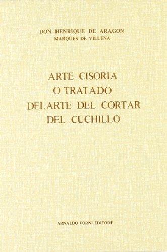 Arte cisoria o tratado del arte del cortar del cuchillo (rist. anast. 1766) (Testi antichi di gastronomia ed enologia)