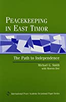 Peacekeeping in East Timor: The Path to Independence (International Peace Academy Occasional Paper Series)