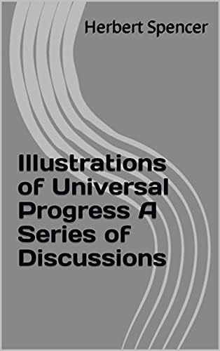 Illustrations of Universal Progress A Series of Discussions (English Edition)