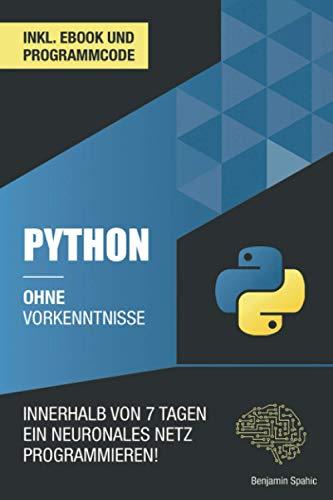 Python ohne Vorkenntnisse: Innerhalb von 7 Tagen ein neuronales Netz...