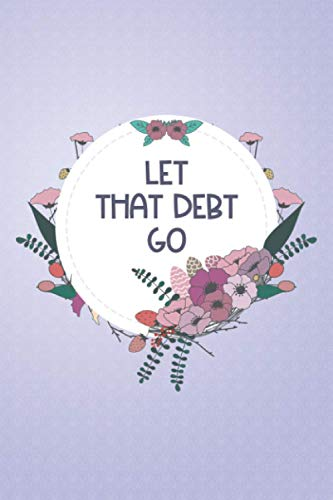 Let That Debt Go: Expenses and Incomes Tracker Planner, Bill payment organizer, Save money and achieve Financial Goals
