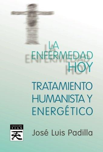 La enfermedad hoy (Tratamiento humanista y energético) (Alquitara)