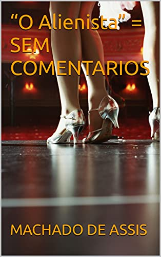 """O Alienista"" = SEM COMENTARIOS (Portuguese Edition)"
