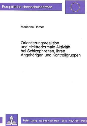 Orientierungsreaktion und elektrodermale Aktivität bei Schizophrenen, ihren Angehörigen und Kontrollgruppen (Europäische Hochschulschriften / European ... Psychology / Série 6: Psychologie, Band 333)