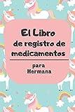 El Libro de Registro de Medicamentos para Hermana: Presente para cuidar a ancianos mayores. Notas diarias sobre la dosificación de medicamentos para ... Día del Gran Padre, Día de San Valentín.