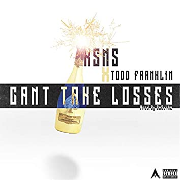 Can't Take Losses (feat. Todd Franklin)