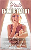 Penis Enlargement: The Porn Stars Method to Explosively Enlarge Your Best Friend in Only 72 Hours. Revealed the 5 Natural and Easy-to-Find Ingredients to Boost Your Sex Life and Improve Sex Duration