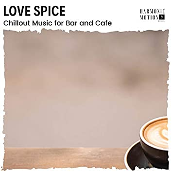 Love Spice - Chillout Music For Bar And Cafe