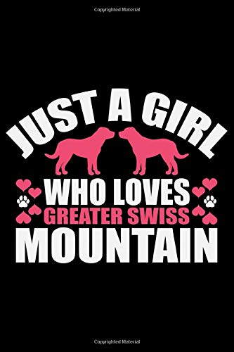 Just A Girl Who Loves Greater Swiss Mountain: Cool Greater Swiss Mountain Dog Journal Notebook - Gifts Idea for Greater Swiss Mountain Dog Lovers Notebook for Men & Women.