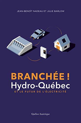 Branchée: Hydro-Québec et le futur de l'électricité (French Edition)