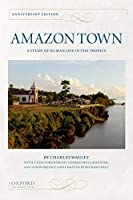 Amazon Town: A Study of Human Life in the Tropics