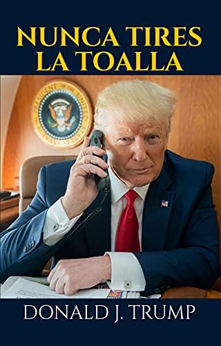Nunca Tires la Toalla: (Spanish Edition)