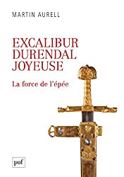 « Excalibur, Durendal, Joyeuse : la force de l'épée », Martin Aurell
