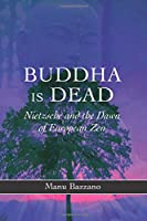 Buddha Is Dead: Nietzsche And the Dawn of European Zen