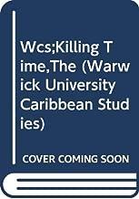 Wcs;Killing Time,The (Warwick University Caribbean Studies)