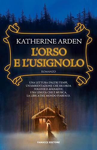 L'orso e l'usignolo (Fanucci Editore) di [Katherine Arden, Maria Teresa De Feo]