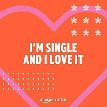 I'm Single and I Love It