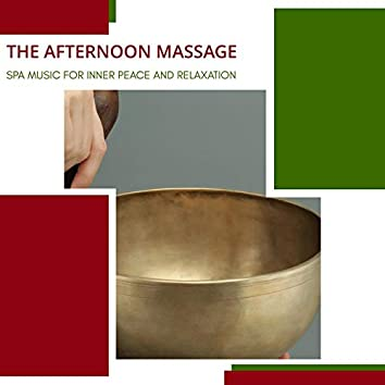 The Afternoon Massage - Spa Music For Inner Peace And Relaxation