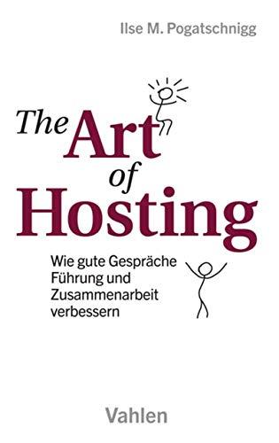The Art of Hosting: Wie gute Gespräche Führung und Zusammenarbeit verbessern (German Edition)