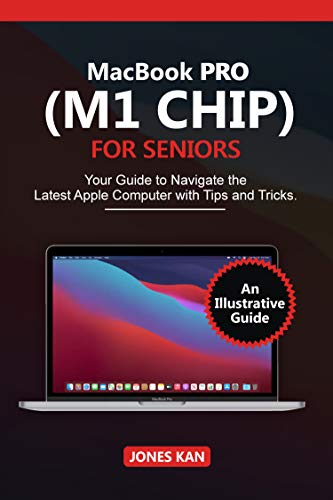 MacBook Pro (M1 Chip) for Seniors: Your Guide to navigate The Latest Apple Computer with Tips and Tricks