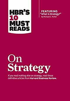 """HBR's 10 Must Reads on Strategy (including featured article """"What Is Strategy?"""" by Michael E. Porter) by [Harvard Business Review]"""