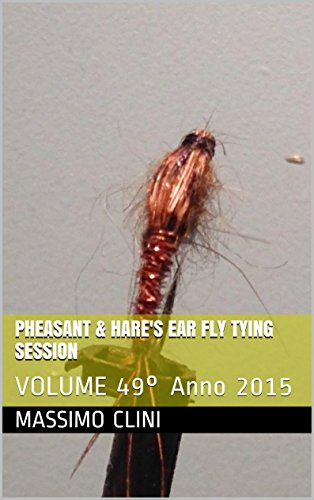 Pheasant & Hare's Ear Fly Tying session: VOLUME 49° Anno 2015 (Italian Edition)