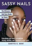 The Ultimate Nail Care Guide for Teens: Everything you need, to maintain strong, healthy, and fabulously sassy nails.