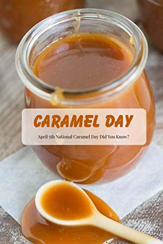 Caramel Day: April 5th National Caramel Day Did You Know?: Learn More About Caramel Day - 5th April (English Edition)