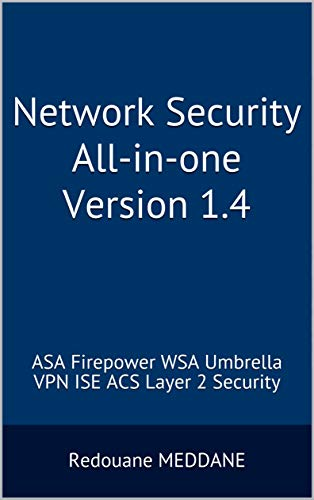 Network Security All-in-one Version 1.4: ASA Firepower WSA Umbrella VPN ISE ACS Layer 2 Security