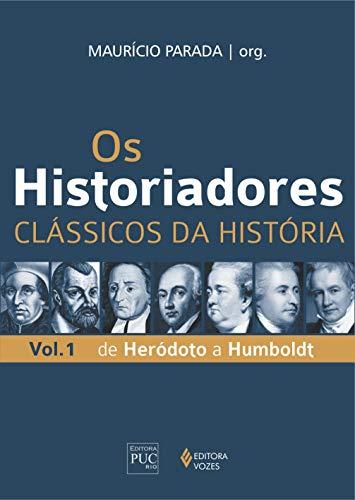 Os Historiadores - Clássicos da história vol. 1: De Heródoto a Humboldt: Volume 1