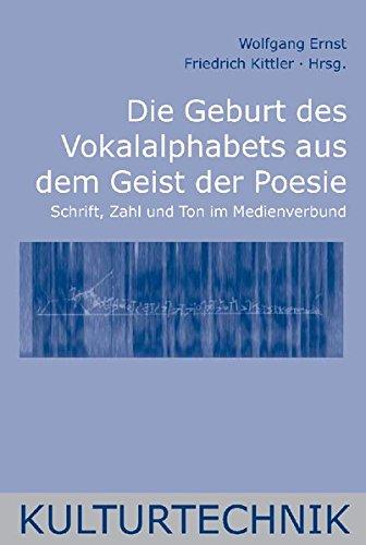 Die Geburt des Vokalalphabets aus dem Geist der Poesie: Schrift, Zahl und Ton im Medienverbund (Kulturtechnik)