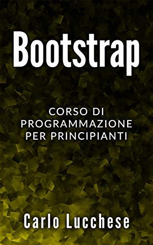 BOOTSTRAP: Corso di programmazione per principianti (WEB DEVELOPMENT Vol. 5)