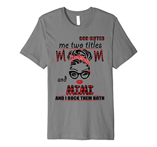 God gifted me two titles MOM & Mimi and I rock them both Premium T-Shirt