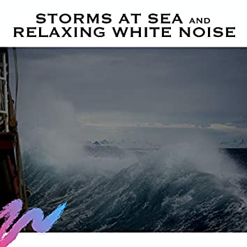 Storms at Sea and Relaxing White Noise