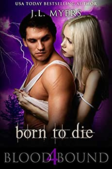 Born To Die: A Vampire Paranormal Romance (Blood Bound Series Book 4) by [J.L. Myers]