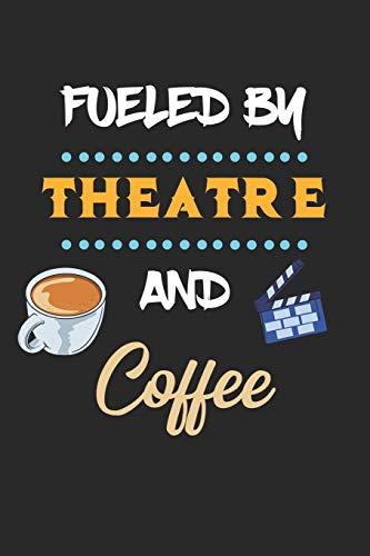 Fueled By Theatre And Coffee: Theater und Kaffee Notizbuch / Tagebuch / Heft mit Karierten Seiten. Notizheft mit Weißen Karo Seiten, Malbuch, Journal, Sketchbuch, Planer für Termine oder To-Do-Liste.