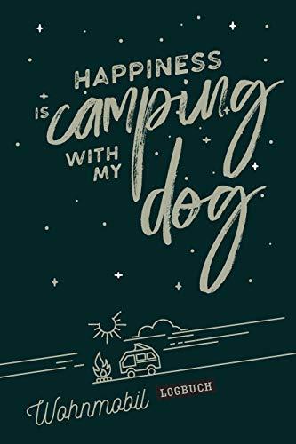 Preisvergleich Produktbild Happiness is camping with my dog I Wohnmobil Logbuch: Reisetagebuch als Geschenk für Camper mit Caravan,  Zelt & Hund zum ausfüllen & selbst gestalten ... I Checkliste I Stellplatz Info I Spruch