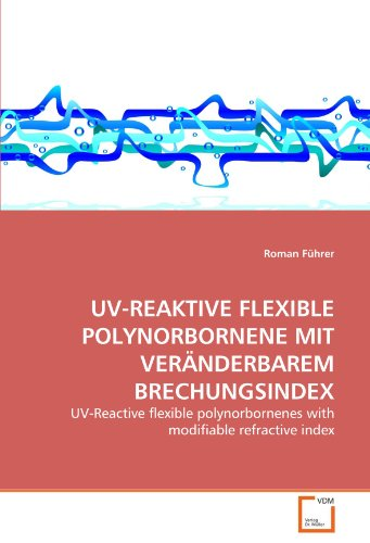 UV-REAKTIVE FLEXIBLE POLYNORBORNENE MIT VERÄNDERBAREM BRECHUNGSINDEX: UV-Reactive flexible polynorbornenes with modifiable refractive index
