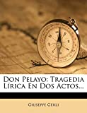 Don Pelayo: Tragedia Lírica En Dos Actos...: Tragedia Lrica En Dos Actos...