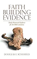 Faith Building Evidence: Daily Historical Evidence for the Bible and Jesus