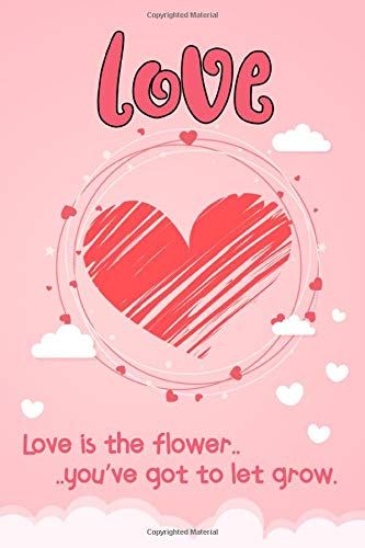 """ Love is the flower you've got to let grow "" best cute love quotes line journals notebook for her-him: Special someone how much you care!, lined ... love quote cover design. Order today!!!"