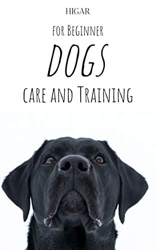 Dog care and Training for Beginner: Dog care guide, Dog care pet training, behavioural therapy and wellness for your dogs (English Edition)
