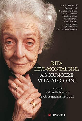 Rita Levi-Montalcini: aggiungere vita ai giorni (Il Cammeo Vol. 554)