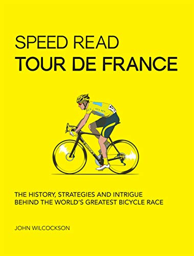 Speed Read Tour de France: The History, Strategies and Intrigue Behind the World's Greatest Bicycle Race (English Edition)